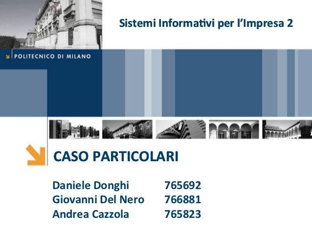 Sistemi Informa5vi per l'Impresa 2 CASO PARTICOLARI Daniele Donghi           765692 Giovanni Del N...