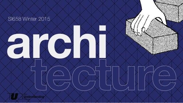tecture archi tecture SI658 Winter 2015