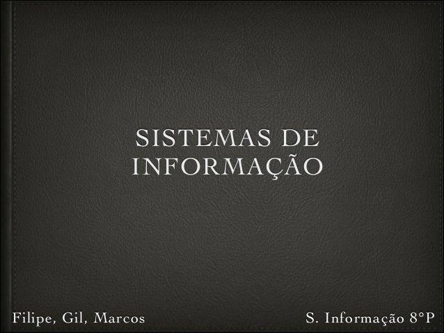 SISTEMAS DE INFORMAÇÃO Filipe, Gil, Marcos S. Informação 8°P