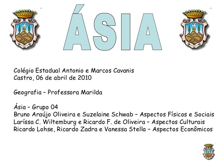 ÁSIA Colégio Estadual Antonio e Marcos Cavanis Castro, 06 de abril de 2010 Geografia – Professora Marilda Ásia – Grupo 04 ...