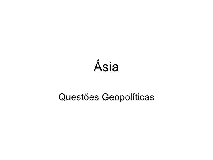 Ásia Questões Geopolíticas