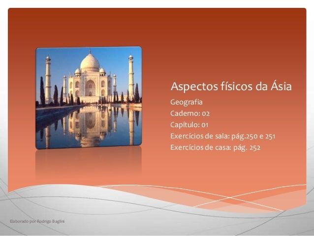 Aspectos físicos da Ásia Geografia Caderno: 02 Capítulo: 01 Exercícios de sala: pág.250 e 251 Exercícios de casa: pág. 252...