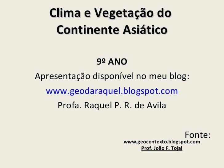 Clima e Vegetação do  Continente Asiático <ul><li>9º ANO </li></ul><ul><li>Apresentação disponível no meu blog: </li></ul>...