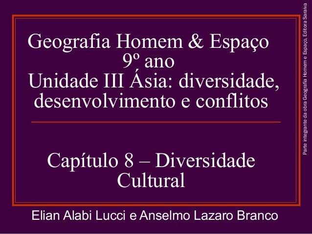 Capítulo 8 – Diversidade Cultural Elian Alabi Lucci e Anselmo Lazaro Branco  Parte integrante da obra Geografia Homem e Es...