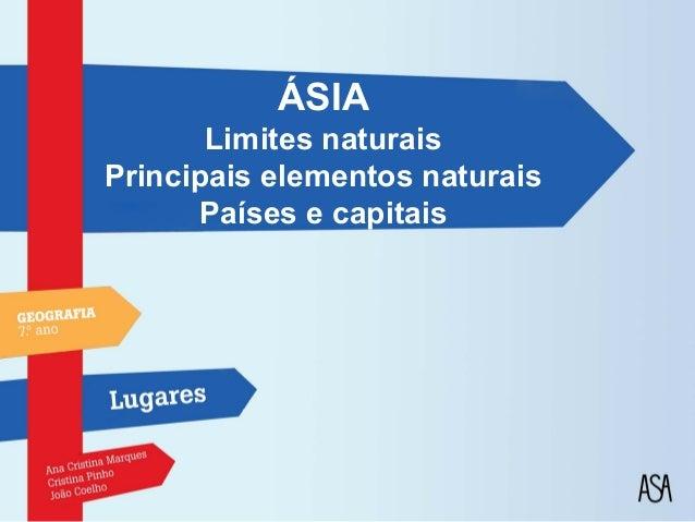 ÁSIA       Limites naturaisPrincipais elementos naturais       Países e capitais