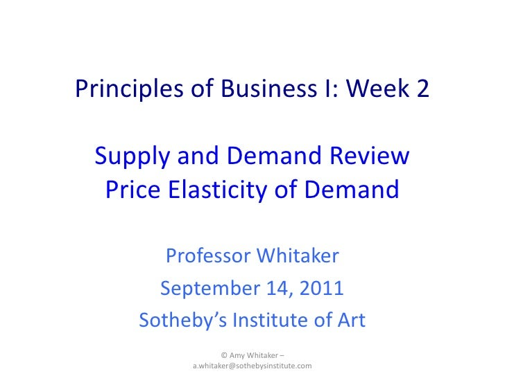 Principles of Business I: Week 2Supply and DemandReview Price Elasticity of Demand<br />Professor Whitaker<br />September ...