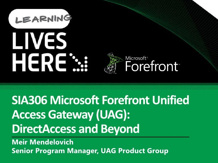 SIA306 Microsoft Forefront Unified Access Gateway: DirectAccess and Beyond