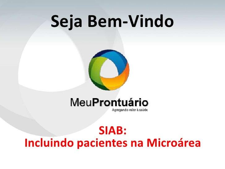 Seja Bem-Vindo              SIAB:Incluindo pacientes na Microárea