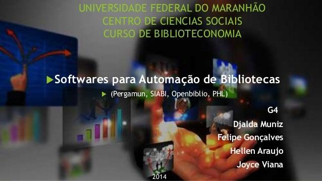 UNIVERSIDADE FEDERAL DO MARANHÃO  CENTRO DE CIENCIAS SOCIAIS  CURSO DE BIBLIOTECONOMIA  Softwares para Automação de Bibli...