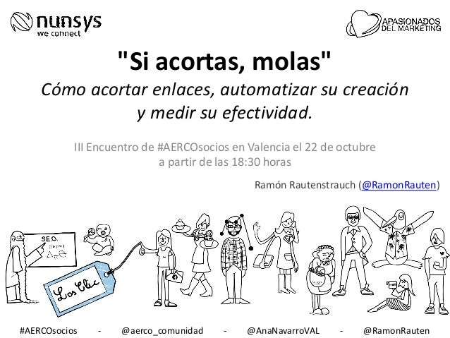 """""""Si acortas, molas""""  Cómo acortar enlaces, automatizar su creación y medir su efectividad. III Encuentro de #AERCOsocios e..."""