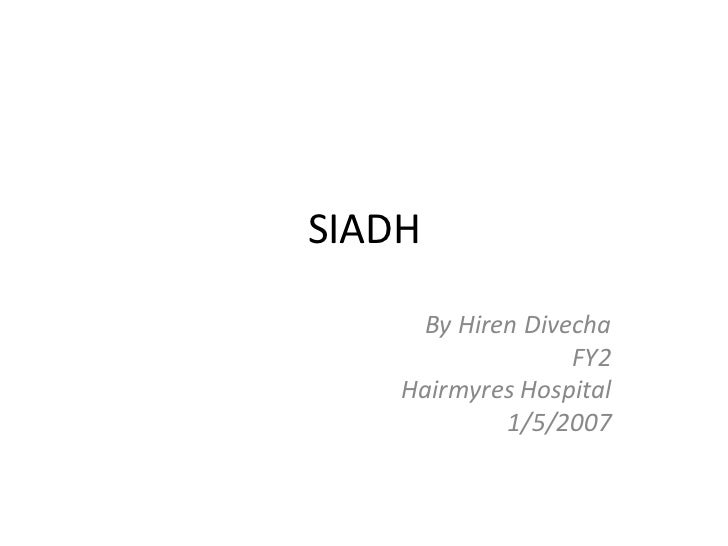 SIADH     By Hiren Divecha                  FY2    Hairmyres Hospital            1/5/2007