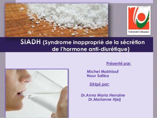 SIADH (Syndrome inapproprié de la sécrétion  de l'hormone anti-diurétique)  Présenté par:  Michel Makhlouf  Nour Saliba  D...