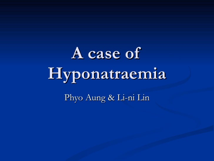 A case of Hyponatraemia Phyo Aung & Li-ni Lin
