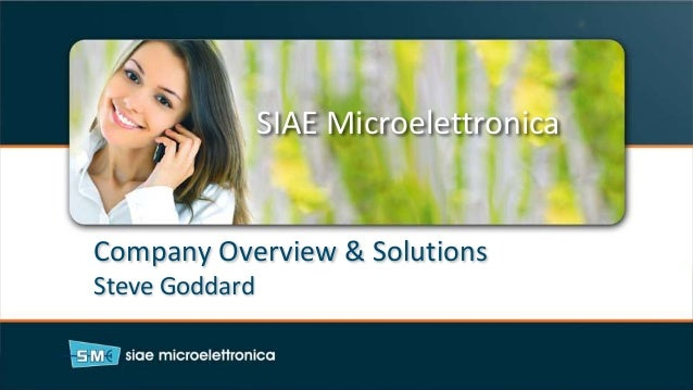 SIAE Microelettronica Company Overview & Solutions Steve Goddard