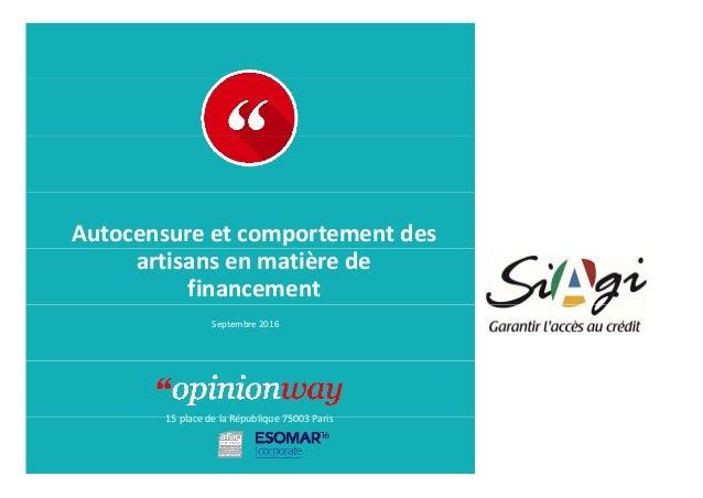 Autocensureetcomportementdes artisansenmatièrede financement Septembre2016 15 place de la République 75003 Paris1...