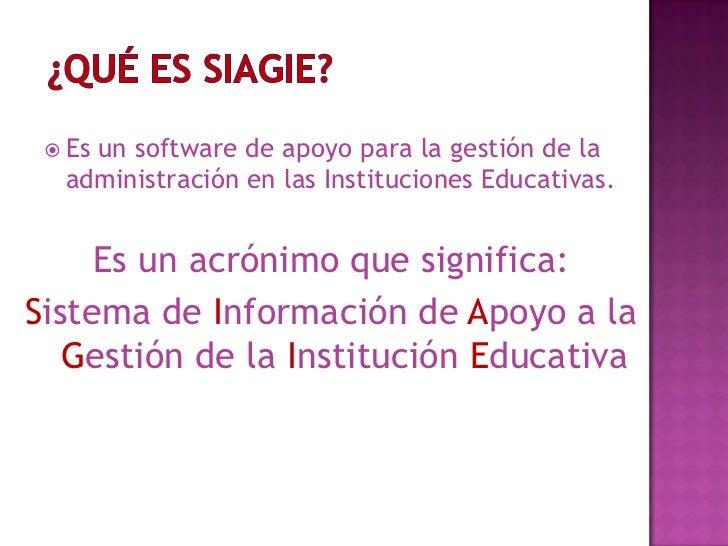 ¿Qué es SIAGIE?<br />Es un software de apoyo para la gestión de la administración en las Instituciones Educativas. <br />E...