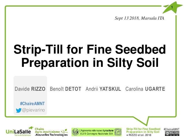 L'Agronomia nelle nuove Agriculturæ XLVII Convegno Nazionale SIA #ChaireAMNT Strip-Till for Fine Seedbed Preparation in Si...
