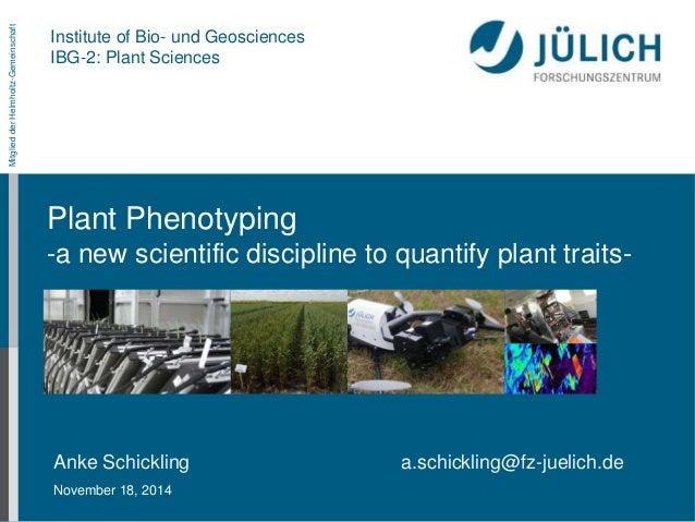 Mitglied der Helmholtz-Gemeinschaft  Institute of Bio- und Geosciences  IBG-2: Plant Sciences  Plant Phenotyping  -a new s...