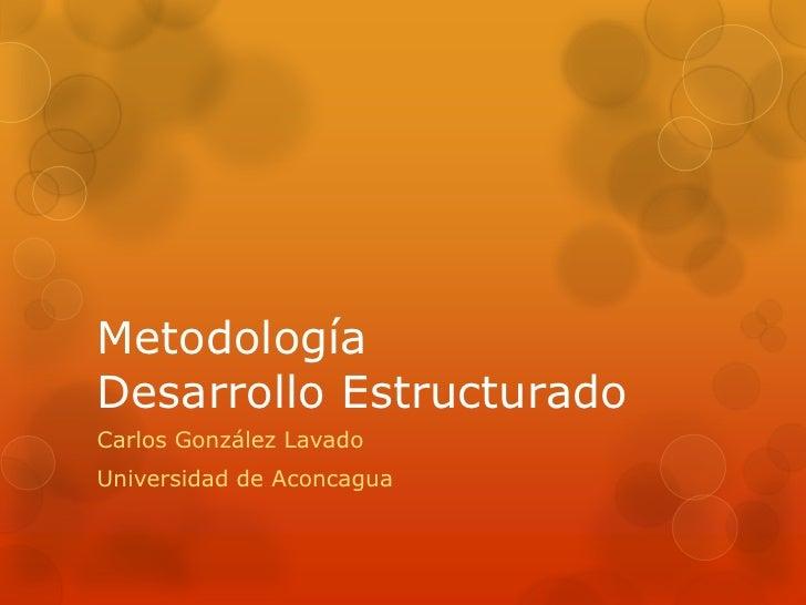 MetodologíaDesarrollo EstructuradoCarlos González LavadoUniversidad de Aconcagua