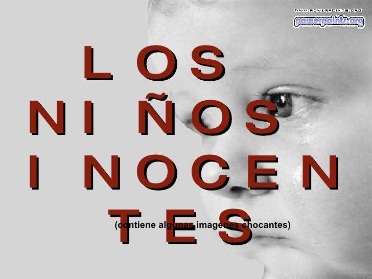 LOS  NIÑOS  INOCENTES (contiene algunas imagenes chocantes)