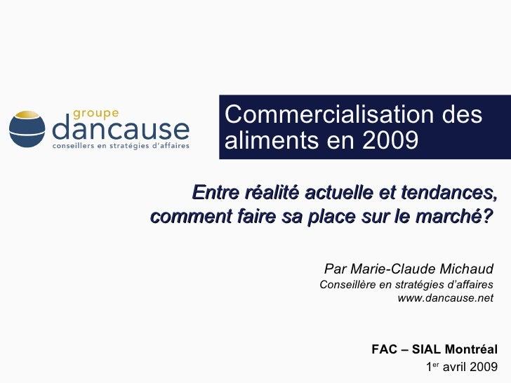 Commercialisation des aliments en 2009  1 er  avril 2009 FAC  –  SIAL Montréal Par Marie-Claude Michaud Conseillère en str...