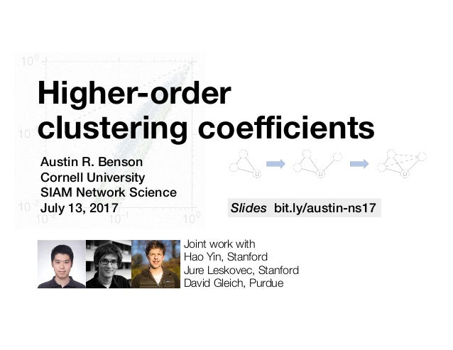 Higher-order clustering coefficients Austin R. Benson Cornell University SIAM Network Science July 13, 2017 Joint work wit...