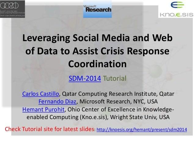Leveraging Social Media and Web of Data to Assist Crisis Response Coordination SDM-2014 Tutorial Carlos Castillo, Qatar Co...