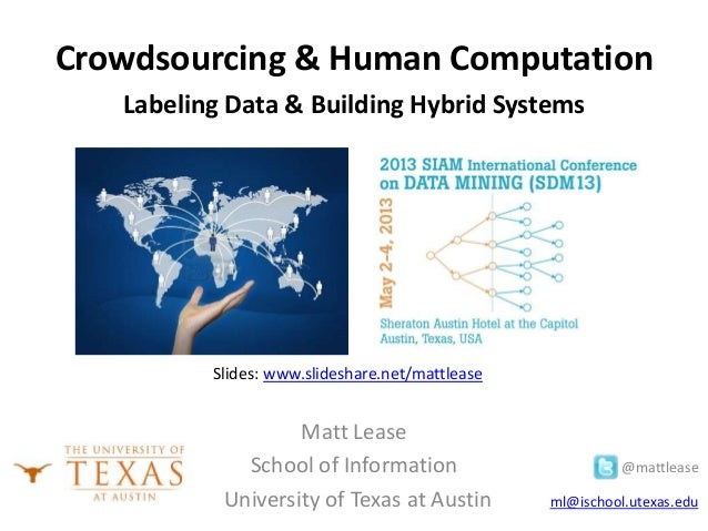 Matt LeaseSchool of Information @mattleaseUniversity of Texas at Austin ml@ischool.utexas.eduCrowdsourcing & Human Computa...