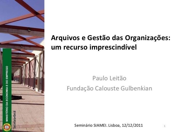 Paulo Leitão Fundação Calouste Gulbenkian Arquivos e Gestão das Organizações: um recurso imprescindível Seminário SIAMEI. ...