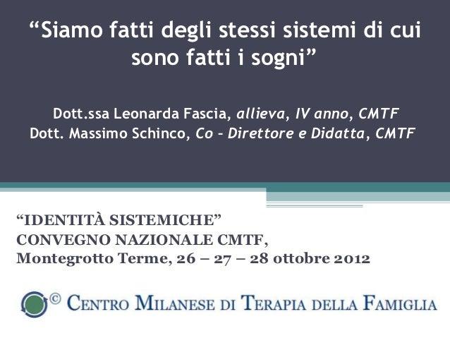 """""""Siamo fatti degli stessi sistemi di cui          sono fatti i sogni""""    Dott.ssa Leonarda Fascia, allieva, IV anno, CMTF ..."""