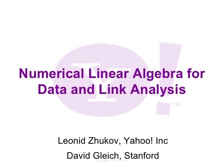 Numerical Linear Algebra for  Data and Link Analysis     Leonid Zhukov, Yahoo! Inc       David Gleich, Stanford