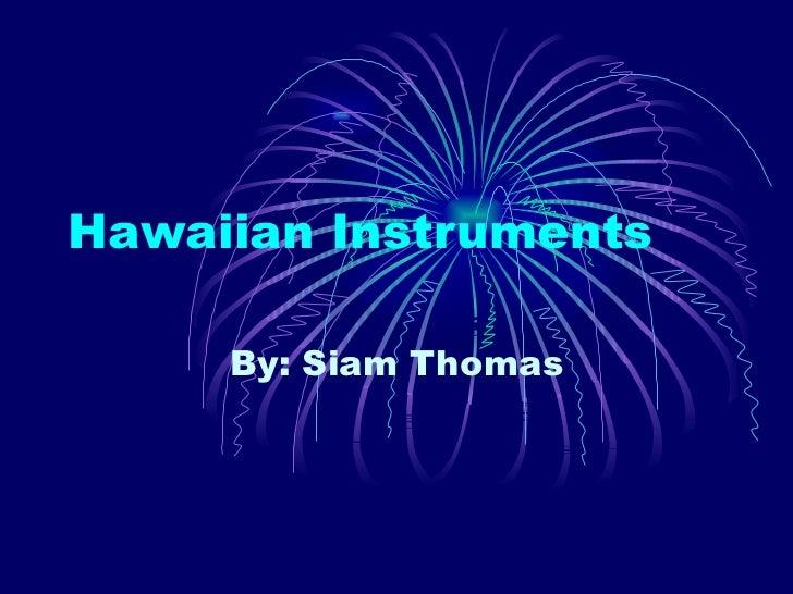 Hawaiian Instruments By: Siam Thomas