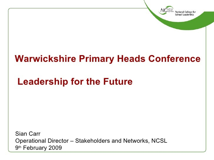 Warwickshire Primary Heads Conference  Leadership for the Future Sian Carr Operational Director – Stakeholders and Network...