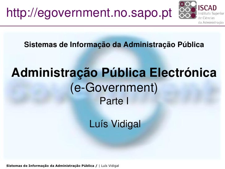 http://egovernment.no.sapo.pt            Sistemas de Informação da Administração Pública     Administração Pública Electró...