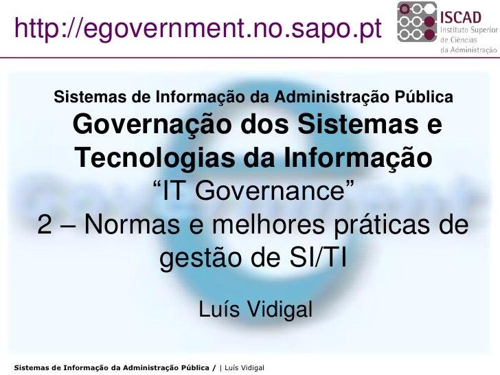 http://egovernment.no.sapo.pt            Sistemas de Informação da Administração Pública         Governação dos Sistemas e...