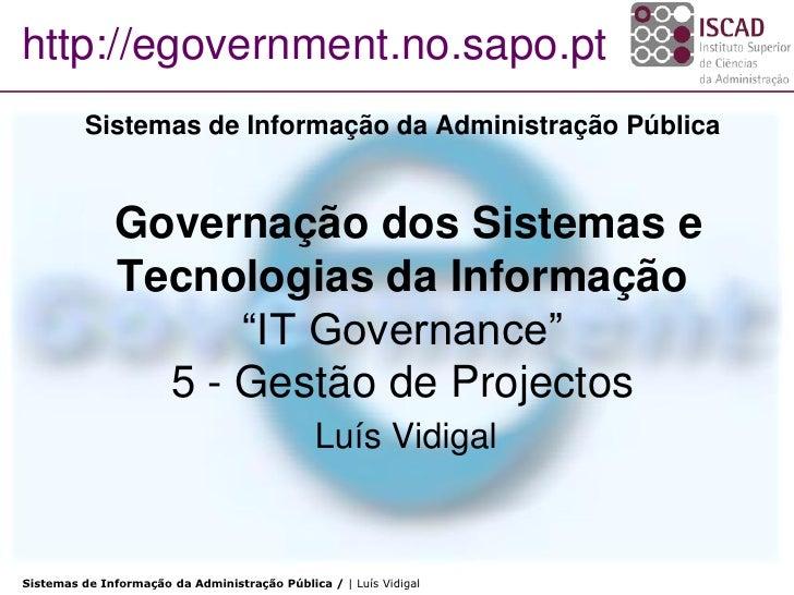 http://egovernment.no.sapo.pt           Sistemas de Informação da Administração Pública                 Governação dos Sis...