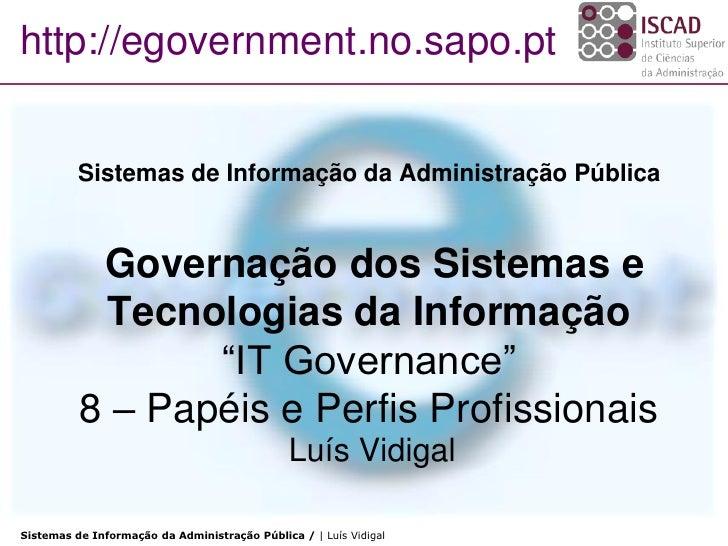 http://egovernment.no.sapo.pt             Sistemas de Informação da Administração Pública              Governação dos Sist...