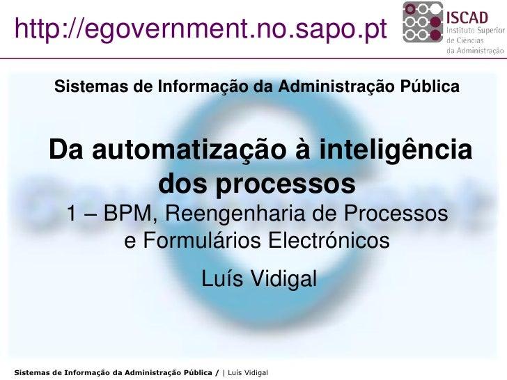 http://egovernment.no.sapo.pt           Sistemas de Informação da Administração Pública           Da automatização à intel...