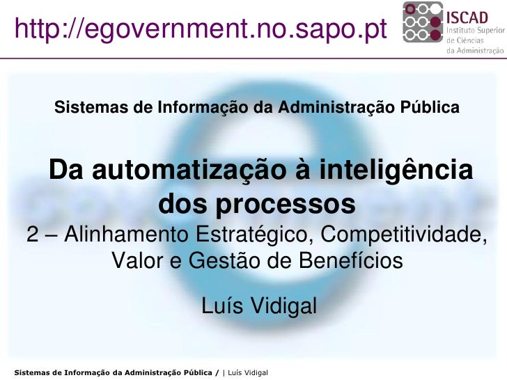 http://egovernment.no.sapo.pt            Sistemas de Informação da Administração Pública           Da automatização à inte...