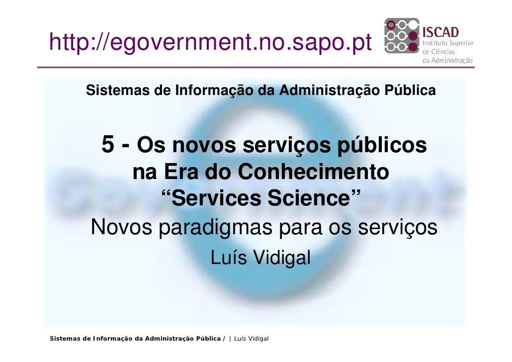http://egovernment.no.sapo.pt           Sistemas de Informação da Administração Pública                  5 - Os novos serv...