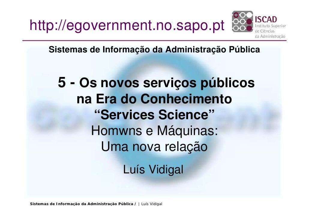 http://egovernment.no.sapo.pt          Sistemas de Informação da Administração Pública                5 - Os novos serviço...