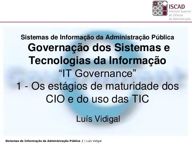 Sistemas de Informação da Administração Pública / | Luís Vidigal Sistemas de Informação da Administração Pública Governaçã...