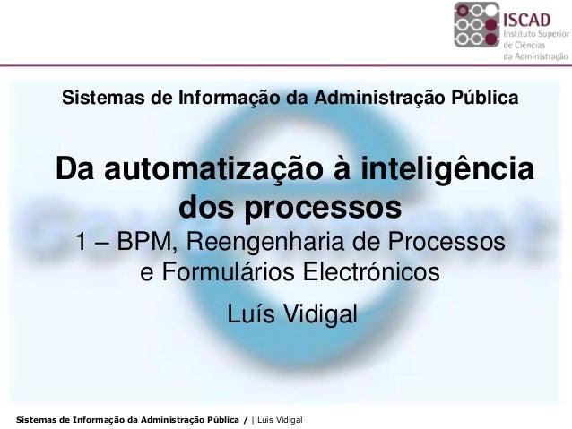 Sistemas de Informação da Administração Pública / | Luís Vidigal Sistemas de Informação da Administração Pública Da automa...