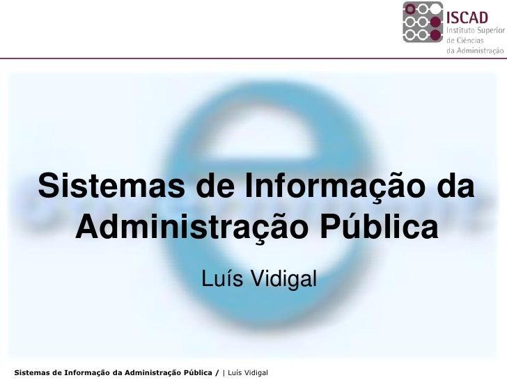 Sistemas de Informação da         Administração Pública                                                Luís Vidigal   Sist...