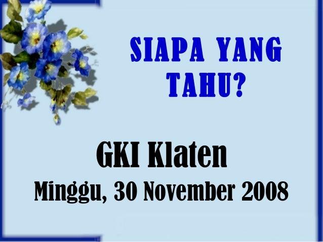SIAPA YANG TAHU? GKI Klaten Minggu, 30 November 2008