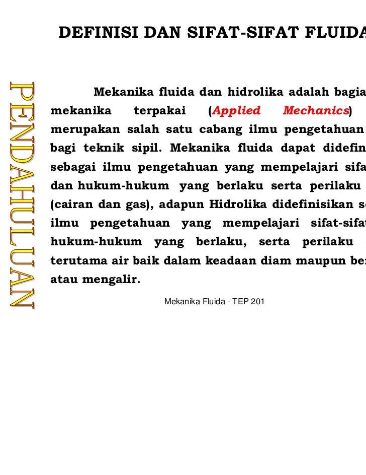DEFINISI DAN SIFAT-SIFAT FLUIDA      Mekanika fluida dan hidrolika adalah bagian darimekanika     terpakai       (Applied ...