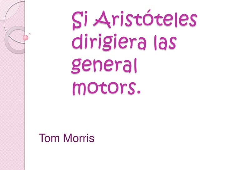 Si Aristóteles dirigiera las general motors.<br />Tom Morris<br />