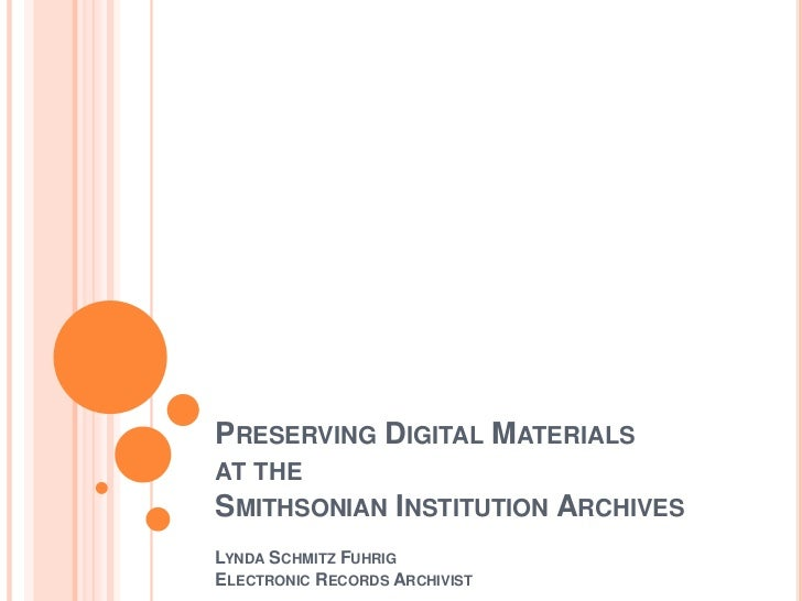 Preserving Digital Materials at the Smithsonian Institution Archives<br />Lynda Schmitz Fuhrig<br />Electronic Records Arc...