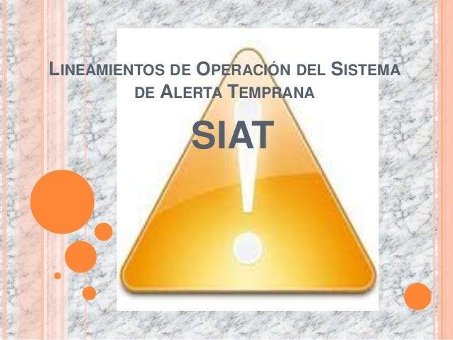 LINEAMIENTOS DE OPERACIÓN DEL SISTEMA         DE ALERTA TEMPRANA              SIAT