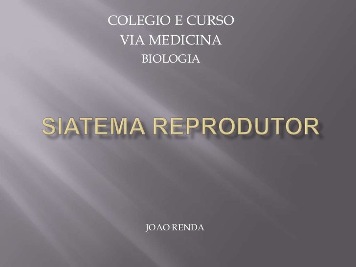 COLEGIO E CURSO <br />VIA MEDICINA<br />BIOLOGIA<br />SIATEMA REPRODUTOR <br />JOAO RENDA<br />